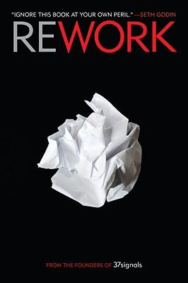 Rework : Change the Way You Work Forever - Jason Fried